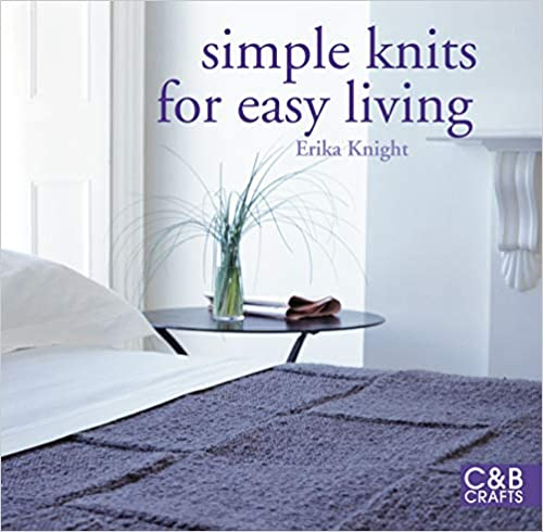 Simple Knits for Easy Living - Erika Knight