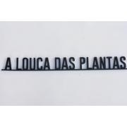 Frases em  MDF na cor Preta A Louca das Plantas
