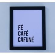 Quadro decorativo Fé, Café, Cafuné  moldura preta 23,5 x 28