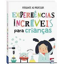 Livro Pergunte ao Professor - EXPERIÊNCIAS para Crianças - Happy Books