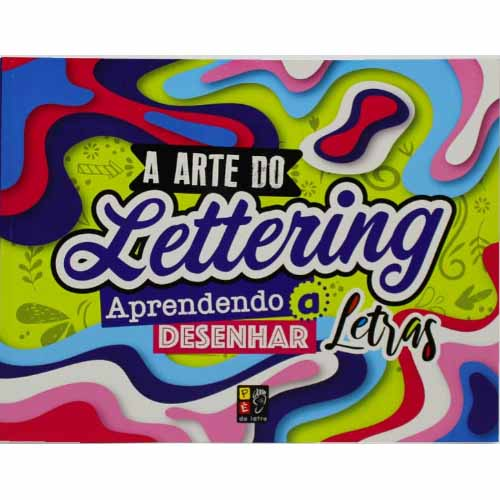 ARTE DO LETTERING, A: APRENDENDO A DESENHAR - LETRAS