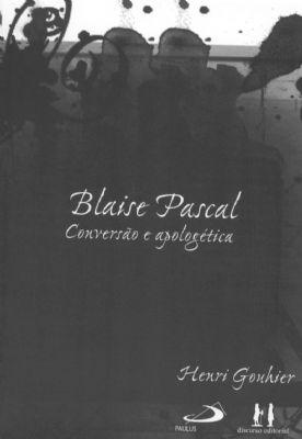 Blaise Pascal Conversão e Apologética