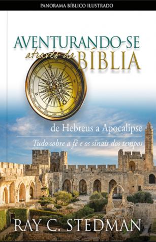 Aventurando-se Através da Bíblia - de Hebreus a Apocalipse