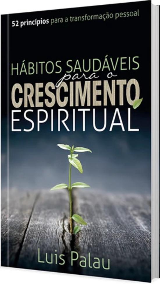 Hábitos Saudáveis Para o Crescimento Espiritual