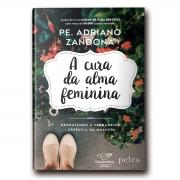 Livro A Cura da alma feminina |Resgatando a verdadeira essência da mulher - Padre Adriano Zandoná