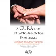 Livro A Cura dos Relacionamentos Familiares - Ricardo e Luciane Ida