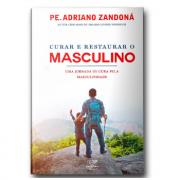 Livro Curar e Restaurar O Masculino : Uma Jornada pela Cura da Masculinidade