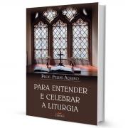 Livro Para Entender e Celebrar a Liturgia - Professor Felipe Aquino