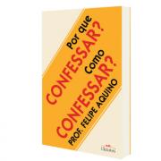 Livro Por Que confessar? Como Confessar? - Professor Felipe Aquino