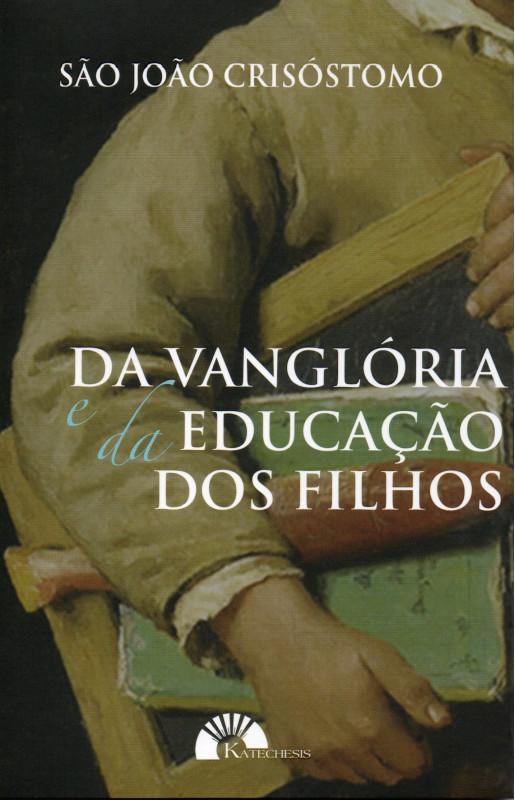 Da vanglória e da educação dos filhos - São João Crisóstomo