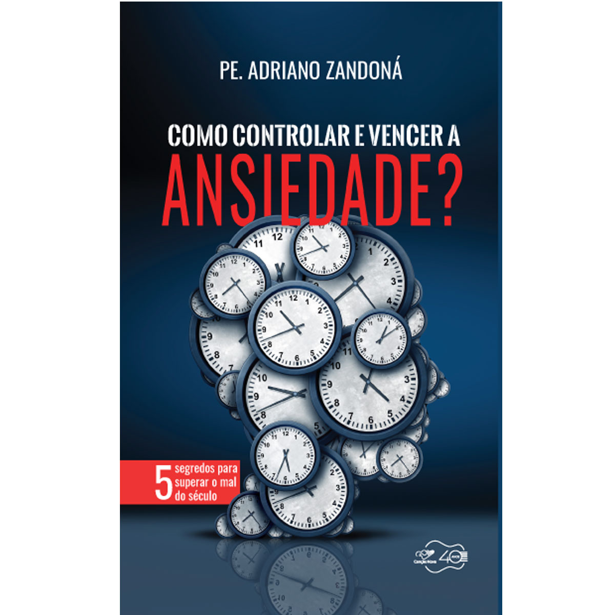 Livro Como Controlar e Vencer a Ansiedade? - Padre Adriano Zandoná