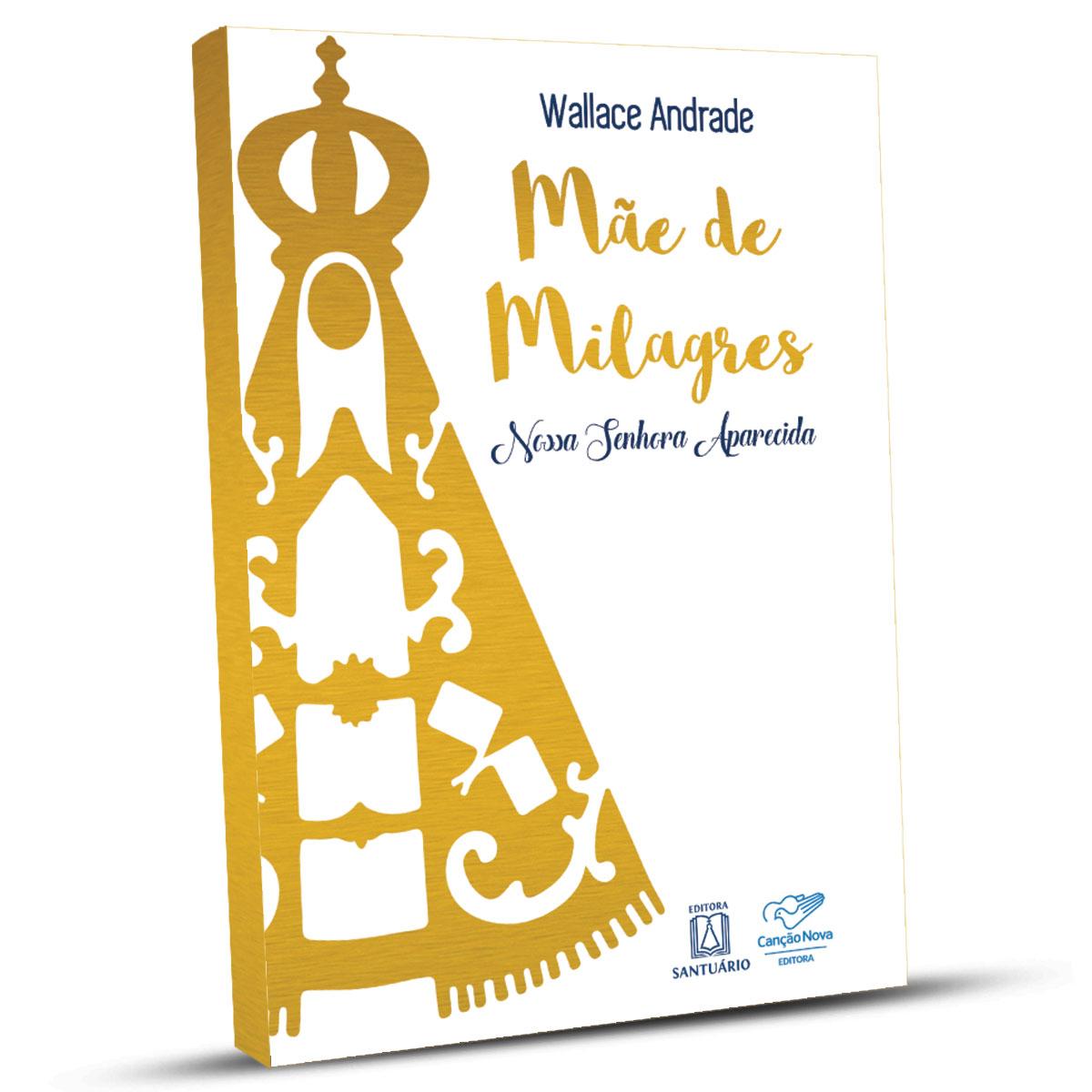 Livro Mãe de Milagres - Nossa Senhora Aparecida - Wallace Andrade