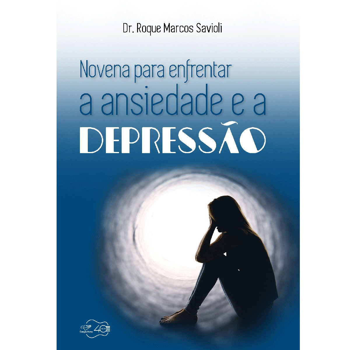 Livro Novena para Enfrentar a Ansiedade e a Depressão - Doutor Roque Marcos Savioli