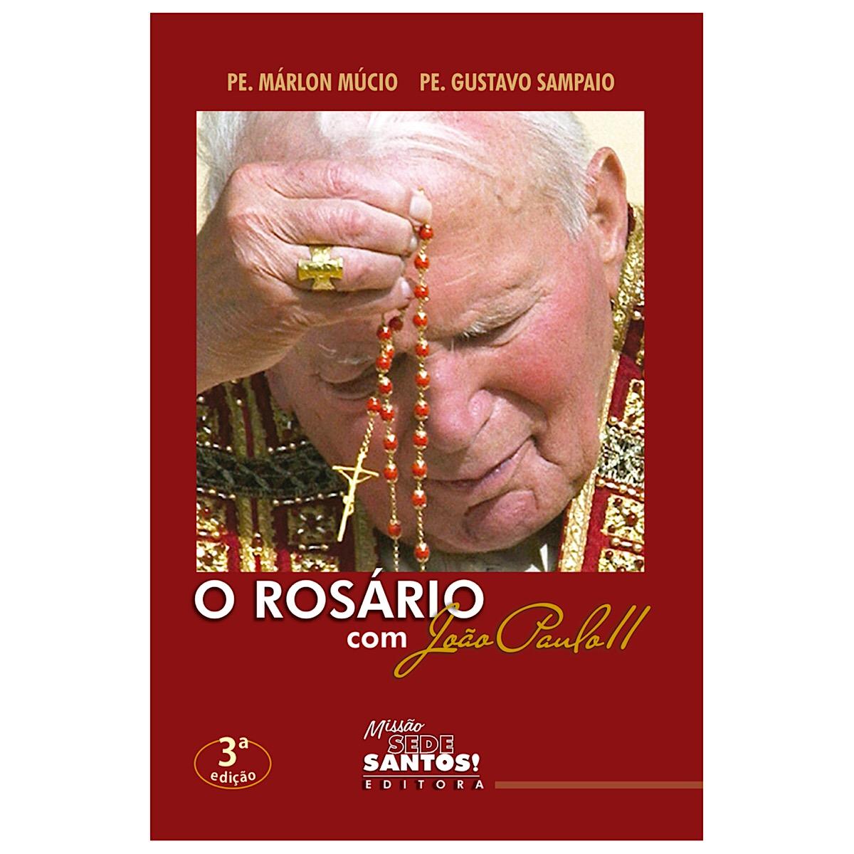 Livro O Rosário com João Paulo II - Padre Márlon Múcio e Padre Gustavo Sampaio