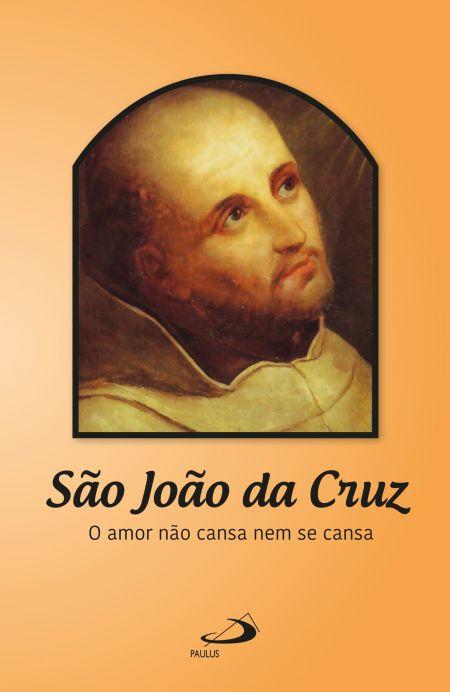 O amor não cansa nem se cansa  - São João da Cruz