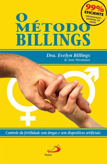 O método Billings  - Controle da fertilidade sem drogas e sem dispositivos artificiais Dra. Evelyn L. Billings