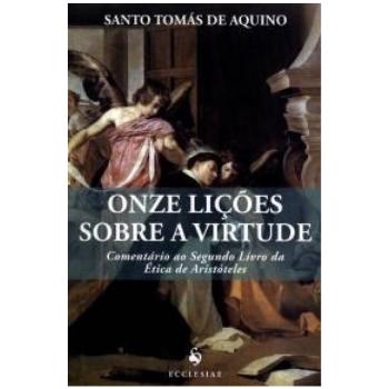 ONZE LIÇÕES SOBRE A VIRTUDE - S. TOMÁS DE AQUINO