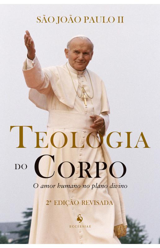 Teologia do corpo: O amor humano no plano divino (2ª Edição) - São João Paulo II