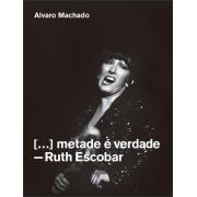 [...] metade é verdade - Ruth Escobar