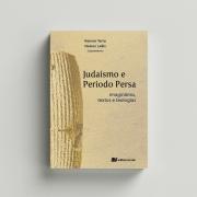 Judaísmo e Período Persa: Imaginários, textos e teologias - Kenner Terra e Nelson Lellis (orgs.)