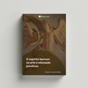 O espírito barroco na arte e educação jesuíticas- Andrea Gomes Bedin
