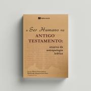 O ser humano no Antigo Testamento - Lucas Merlo e Willibaldo Neto (orgs.)