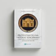 "Protestantes na ""Atenas Sergipana"" - Gicélia Santos Costa"