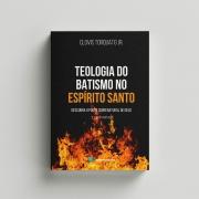 Teologia do batismo no Espirito Santo - Clóvis Torquato Jr.