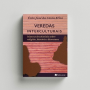 Veredas Interculturais: leituras decoloniais sobre religião, história e literatura - Enio José da Costa Brito