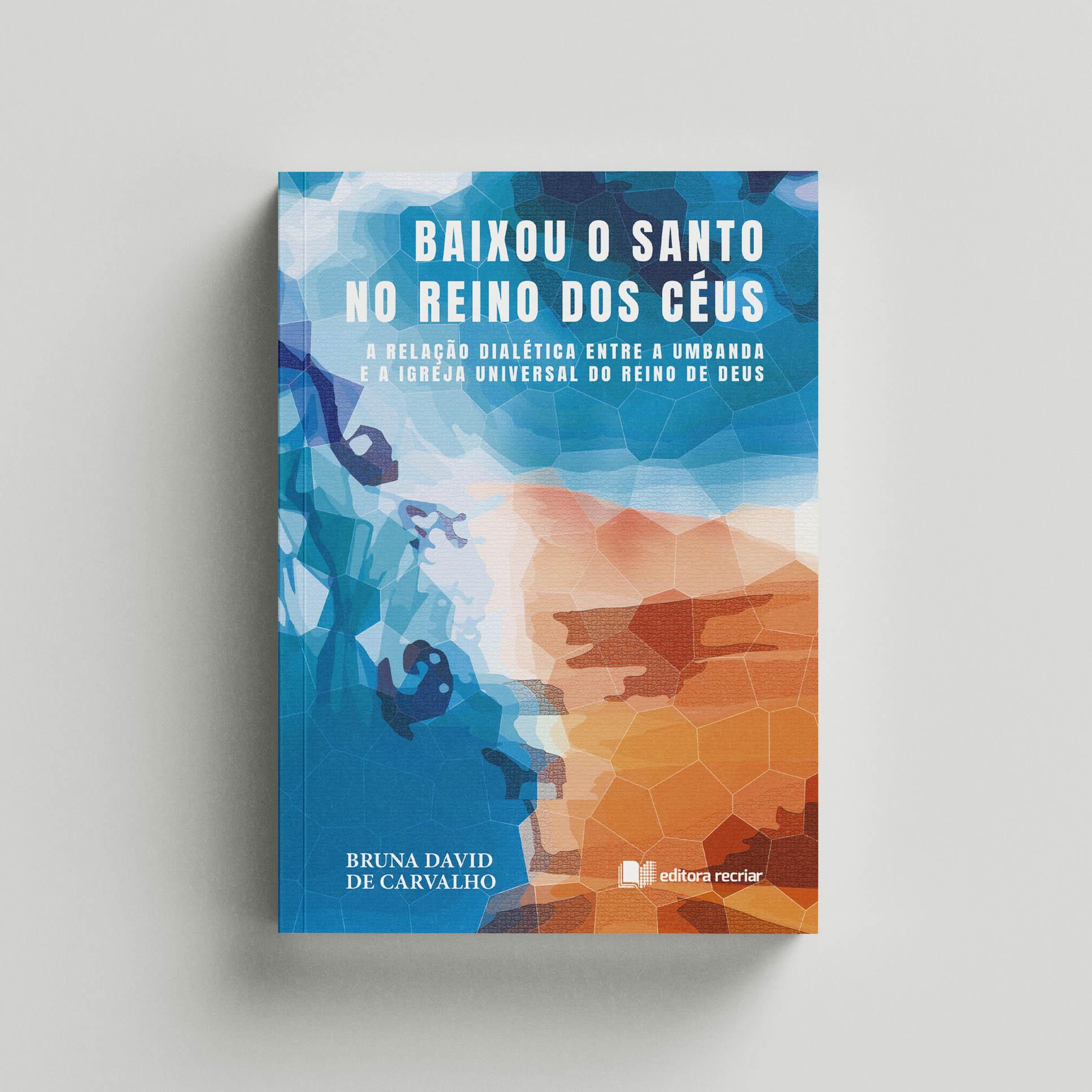 Baixou o Santo no Reino dos Céus - Bruna David de Carvalho