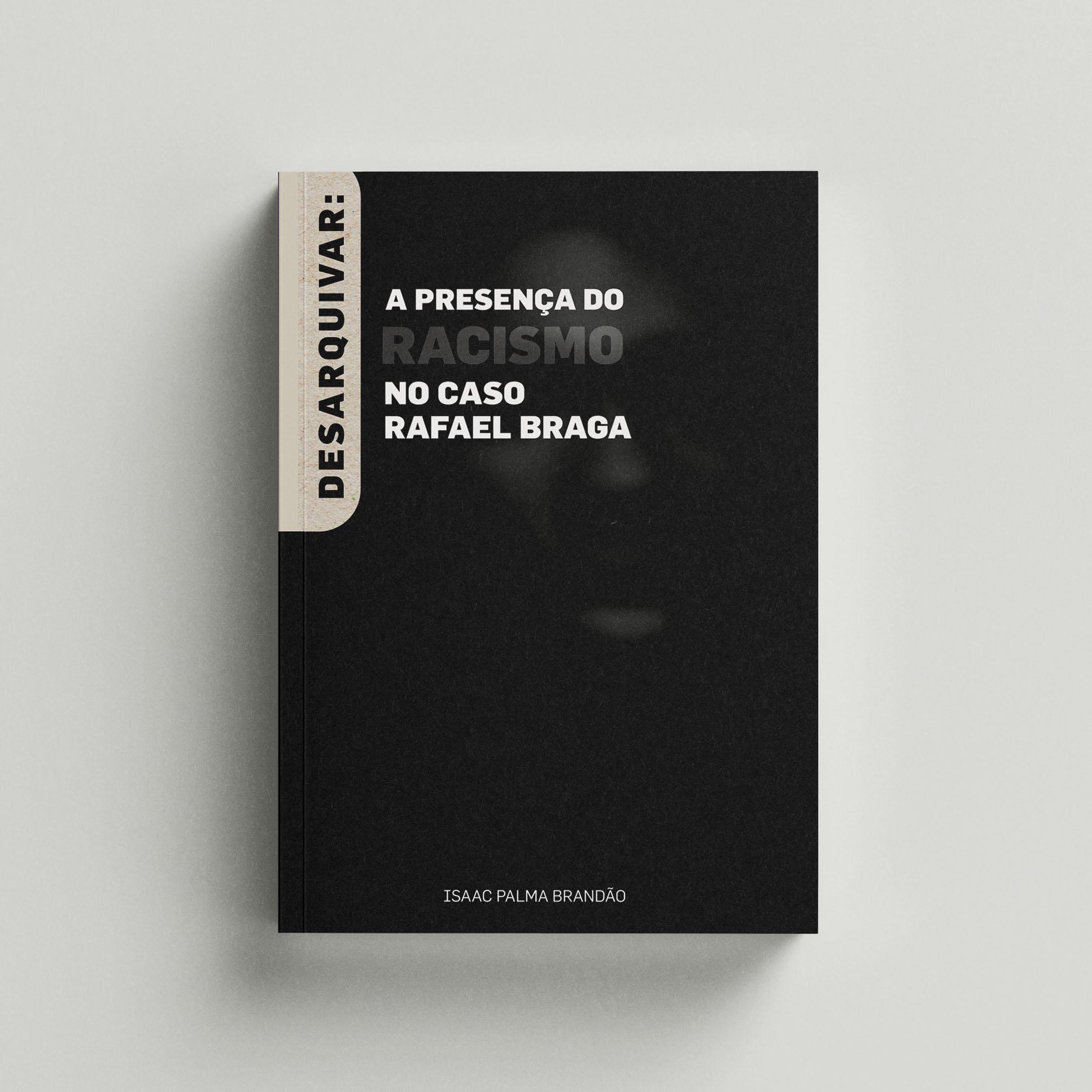Desarquivar: o racismo no caso Rafael Braga - Isaac Palma Brandão
