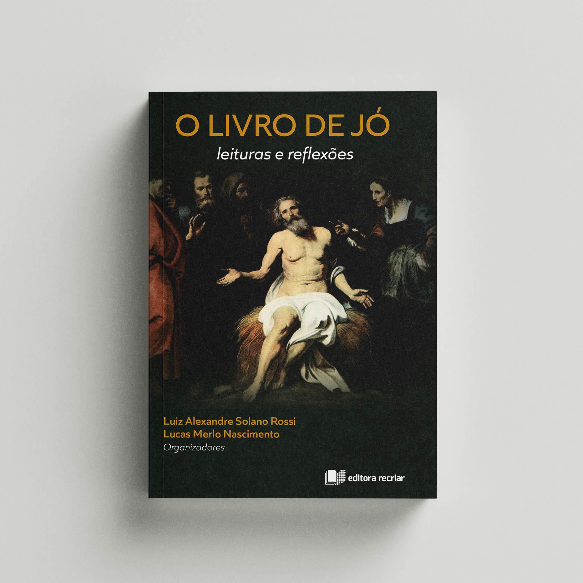 O livro de Jó: leituras e reflexões - Luiz Alexandre Solano Rossi; Lucas Merlo Nascimento