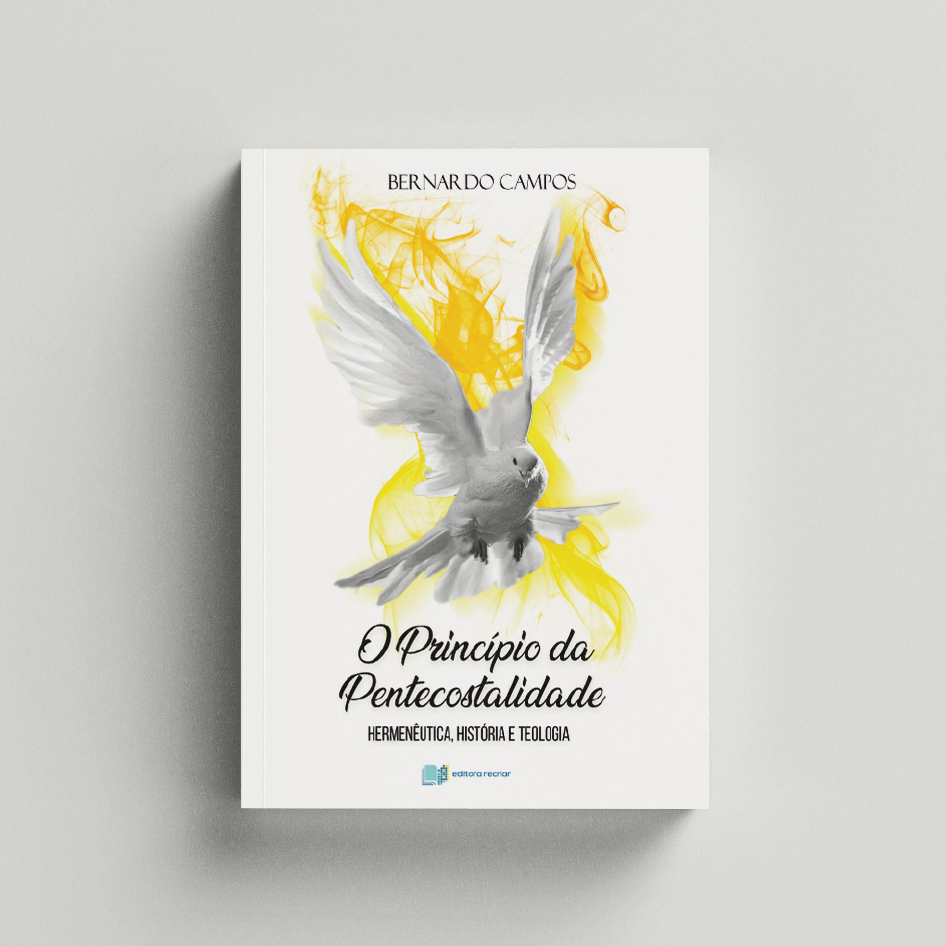 O Princípio da Pentecostalidade - Bernardo Campos