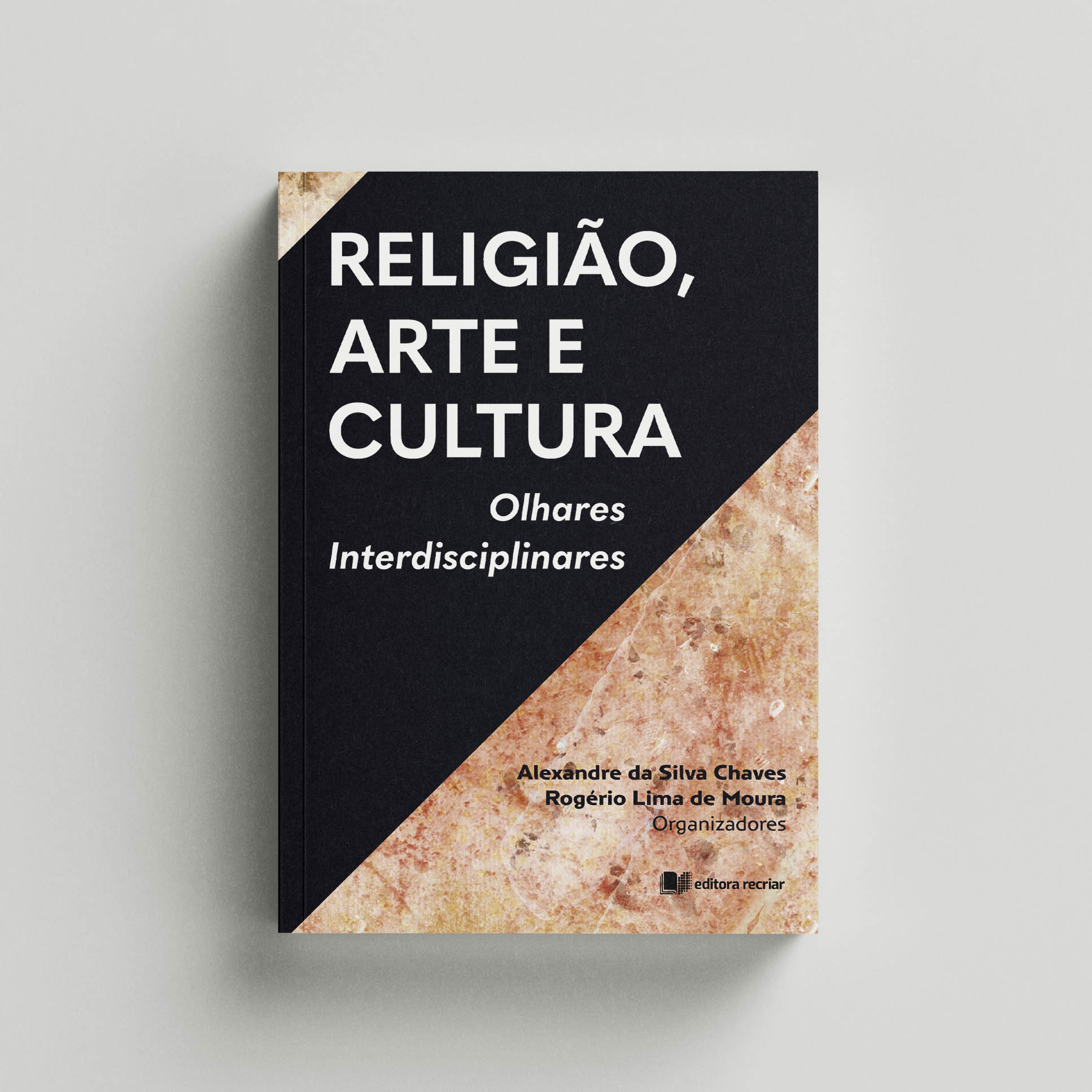 Religião, arte e cultura: Olhares Interdisciplinares - Alexandre da Silva Chaves e Rogério Lima de Moura (orgs.)