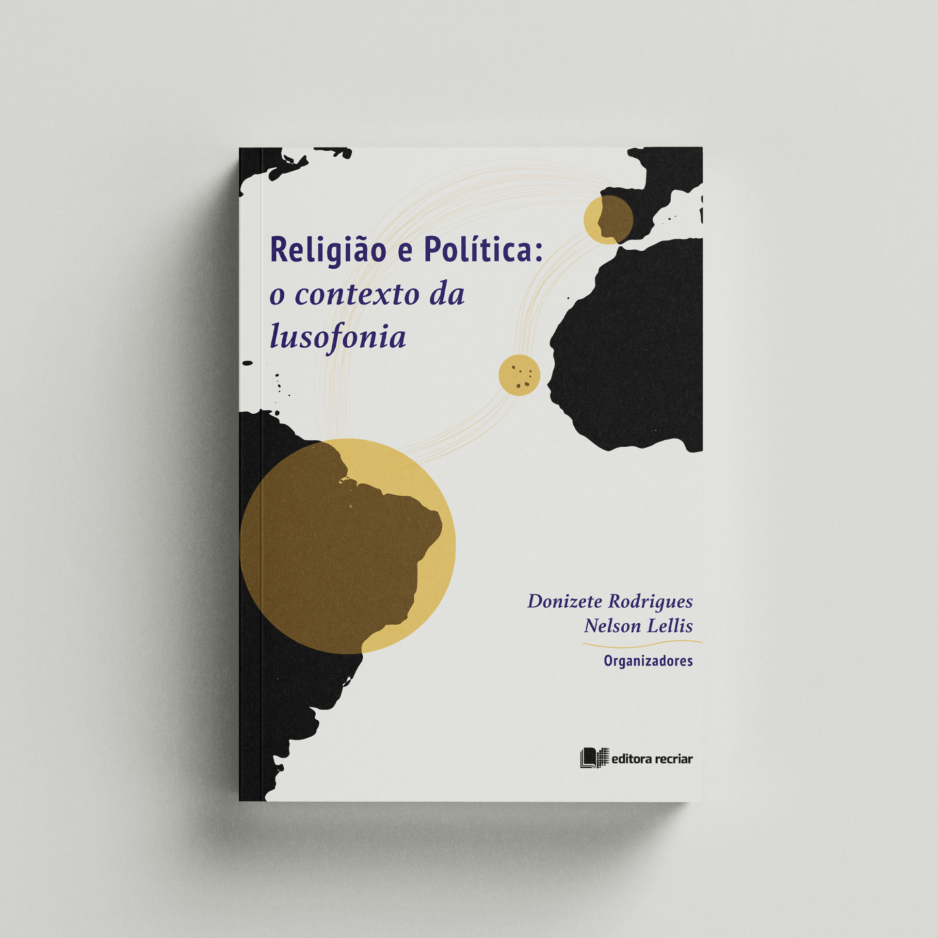 Religião e Política: o contexto da lusofonia - Donizete Rodrigues e Nelson Lellis (Org.)