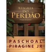 A ALEGRIA DO PERDÃO | PASCHOAL PIRAGINE JR