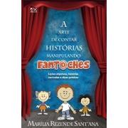 A arte de contar histórias manipulando fantoches - Marília Rezende Sant?Ana
