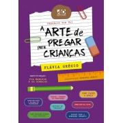 A ARTE DE PREGAR PARA CRIANÇAS | FLÁVIA GRÉGIO