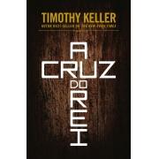 A Cruz do Rei - TIMOTHY KELLER