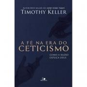 A Fé na Era do Ceticismo - TIMOTHY KELLER