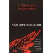 A Luta Contra os Anjos do Mal | C. Peter Wagner