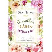 A mulher sabia edifica o lar | Devi Titus