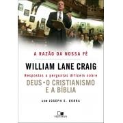 A Razão da nossa fé - WILLIAM LANE CRAIGeJOSEPH E. GORRA