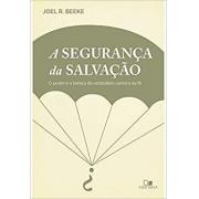 A segurança da salvação: o poder e a beleza da verdadeira certeza da fé | Joel Beeke