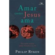 Amar como Jesus ama - PHILIP GRAHAM RYKEN