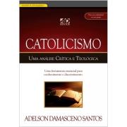 Catolicismo - Uma análise crítica e teológica  -  Adelson Damasceno Santos