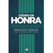 Código de Honra - 10 Virtudes Para Uma Vida Relevante | Rinaldo Seixas