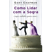 Como Lidar Com A Sogra | Gary Chapman