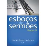 Esboços de Sermões Volume II - Adelson D. Santos
