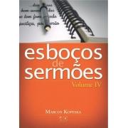 Esboços de Sermões Volume IV | Marcos Kopeska